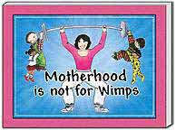 Motherhood is not for Wimps